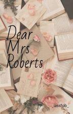 Dear Mrs Roberts by lana_venable