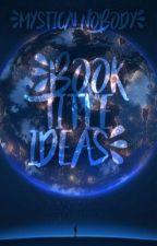 Book Title Ideas by MysticalNobody