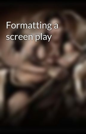 Formatting a screen play by Ctyolene