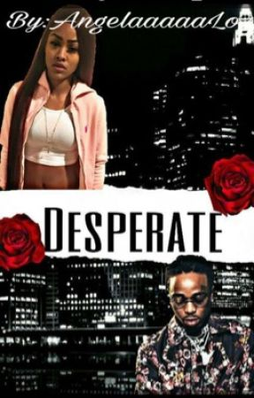 DESPERATE |•QUAVO FANFIC•| by AngelaaaaaLo