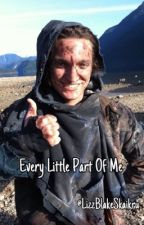 Every Little Part of Me | John Murphy // The 100 by LizzBlakeSkaikru
