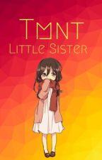 Tmnt x Little Sister Reader! (Tmnt Lil Sis Scenarios!!) by JustWriterEm