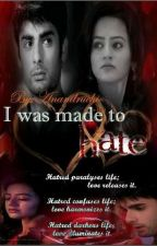 I Was Made To Hate (Under Editing) by anandruchi