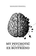 My Psychotic Ex-Boyfriend by beautiful_and_damned