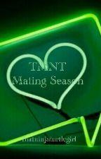 TMNT x Reader Imagines // Mating Season. by thatninjaturtlegirl