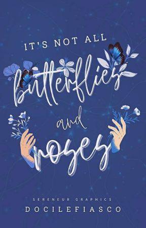 I̶t̶'̶s̶ ̶n̶o̶t̶ ̶a̶l̶l̶ ̶ ❝ butterflies and roses ❞ by DocileFiasco