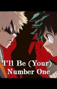 I'll Be (Your) Number One! (Bakugou x Reader or Midoriya x Reader) cover