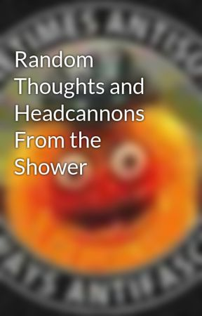 Random Thoughts and Headcannons From the Shower by maxrebsio