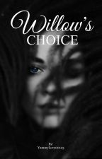 Willow's Choice by YummyLove00123