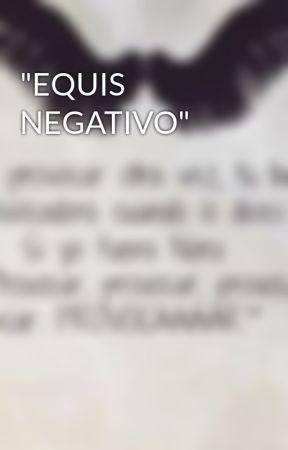 """""""EQUIS NEGATIVO"""" by YosariDeLaCruz"""