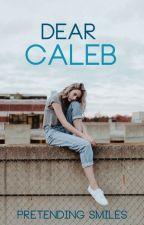 Dear Caleb  by Pretending_Smiles