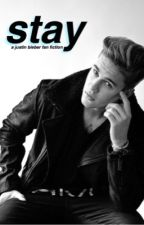 Stay - A Justin Bieber Fanfic by rauhlyp0p