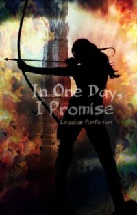 In One Day, I Promise (Legolas FanFic) cover