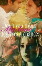 Don't you think my love deserves a chance? ( Completed) by ankitha21
