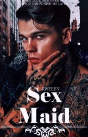 Sex Maid [✔].  by -kweeen