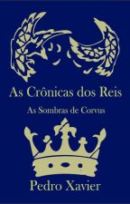 As Crônicas dos Reis - As Sombras de Corvus by PedroXavier0