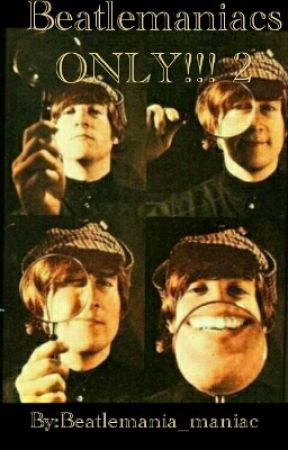 Beatlemaniacs ONLY! 2 by Beatlemania_maniac