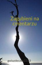 Zagubieni na cmentarzu by gwiazdeczka3333