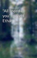 """""""All I need is you"""" me and Ethan  by molliw22"""