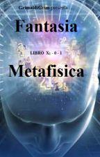 Fantasia, libro x1-0-1, Metafisica by GrimaldiGrim