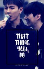 That Thing You Do by kihyunie0514