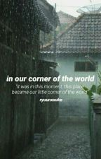 In Our Corner of the World || y.h. by ryuunxsuke