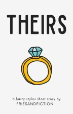 Theirs: a short story [harry styles] ✓ by friesandfiction