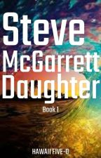 Steve McGarrett Daughter (Book 1) by LovePineapples123