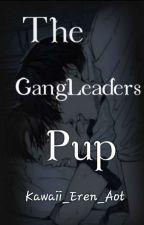 The GangLeaders Pup ~Re-written~ by _KawaiiEren_