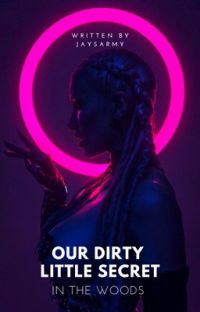 Our Dirty Little Secret, in The Woods [Re-written] cover