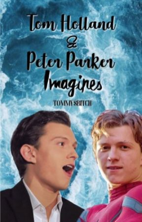 Tom Holland and Peter Parker Imagines!! by TommysBitch