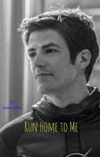 run home to me  a flash/Barry Allen X reader by dasiesandlillies