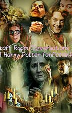 Staff Room Conversations  (A Harry Potter fanfiction) by huff_la_puff