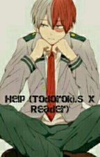 HELP (Todoroki.S X Reader) [COMPLETE] by Hana_nerd
