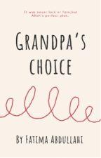Grandpa's Choice  ✔️ by fatima_zahra15