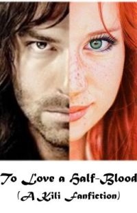 To Love a Half-Blood (A Kili Fanfic) cover