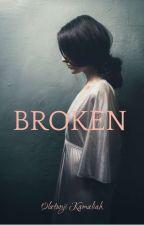 Broken  by kammie_writes