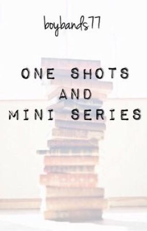One Shots and Mini Series by boybands77