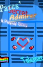 Pares' Secret Admirer (Payjay Story) *COMPLETED* ✓ by Talemer