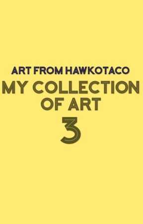 My Collection of Art 3 by HawkoTaco