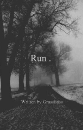 Run.  by grassisass