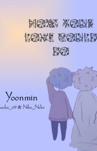 How your love could do  Yoonmin  [ZAWIESZONE] cover