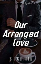 Our Arranged Love ✓ by asmitadutta_