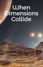 When Dimensions Collide by Diamondheart37