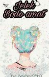 Jelek, Bodo Amat. (Completed)  cover
