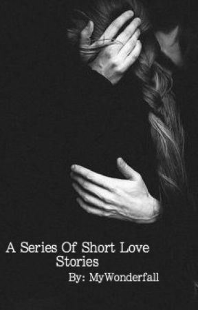 A Series Of Short Love Stories by MyWonderfall