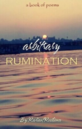 ARBITRARY RUMINATION by RadiantResilience