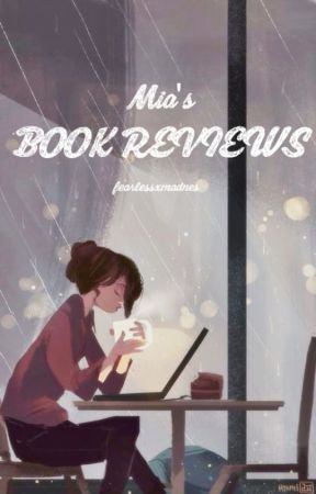 Mia's BOOK REVIEWS (OPEN) by fearlessxmadness