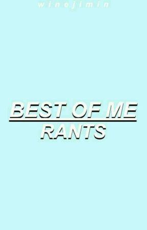 best of me ♂ rants by winejimin
