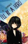 I'll Be A Hero (Todoroki x OC) cover